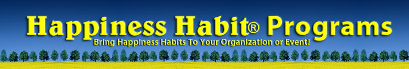 Happiness Habit Programs - Bring Happiness Habits To Your Organization or Event